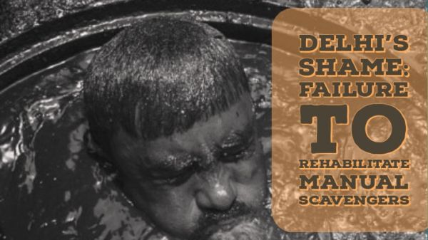 Delhi's shame: The complete failure of rehabilitation of the manual scavengers