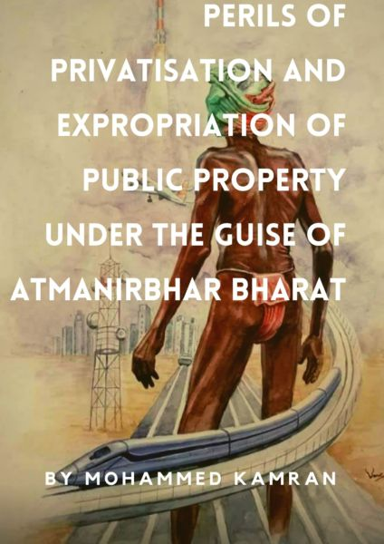 The Perils of Privatization and Expropriation of Public Property under the Guise of Atmanirbhar Bharat Abhiyan
