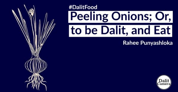 Peeling Onions; Or, to be Dalit, and Eat