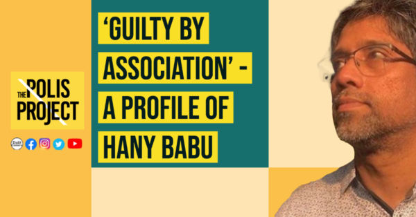Guilty by association – A profile of Hany Babu